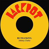 Be Thankful by Johnny Clarke