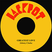 Greatest Love by Johnny Clarke