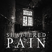 Shattered Pain by Shattered Pain