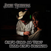 She's Cold As That Beer She's Drinking - Single by Jamie Richards