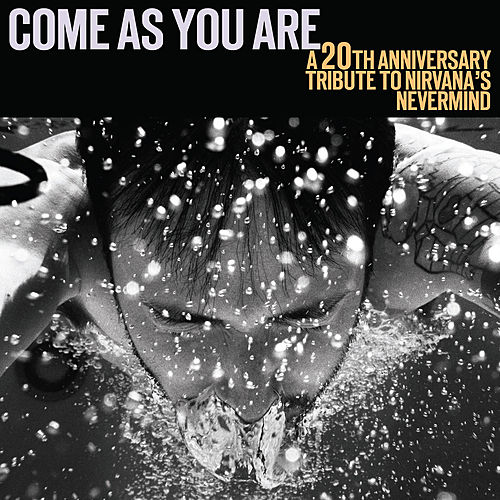 Come As You Are: A 20th Anniversary Tribute To Nirvana's 'Nevermind' von Various Artists