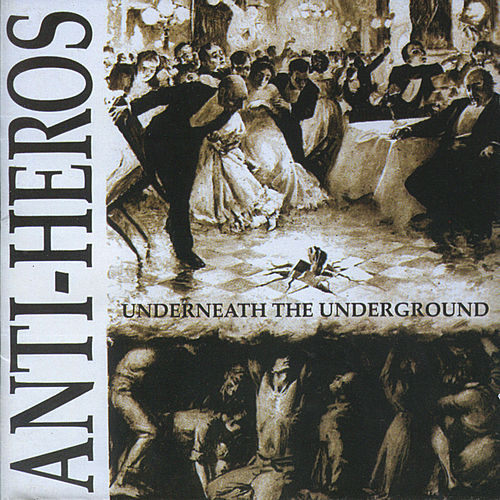 Underneath the Underground by Anti-Heros