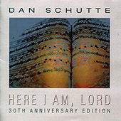 Here I Am, Lord (30th Anniversary Edition) by Dan Schutte