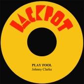 Play Fool by Johnny Clarke