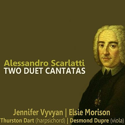 Scarlatti: Two Duet Cantatas by Jennifer Vyvyan