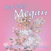 Sleep Softly Megan - Lullabies and Sleepy Songs by Various Artists