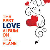 The Best Love Album On The Planet by Various Artists