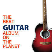 The Best Guitar Album On The Planet by Various Artists