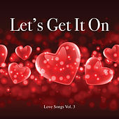 Let's Get It On - Love Songs Vol 3 by Various Artists