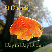 Day to Day Dream by El Duende