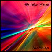 The Colors Of Jazz by Pete Hawkes