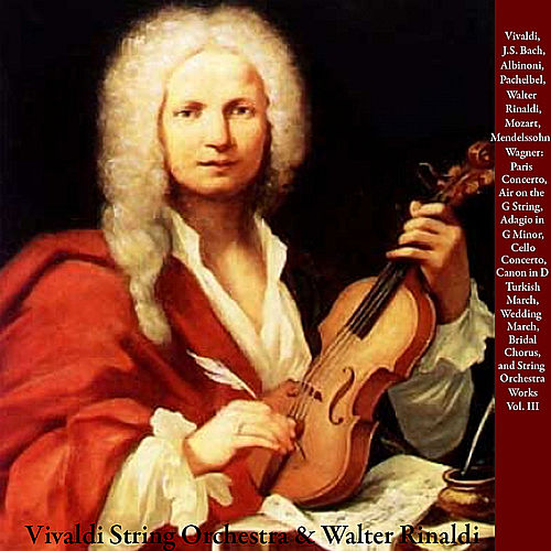 Vivaldi, J.S. Bach, Albinoni, Pachelbel, Walter Rinaldi, Mozart, Mendelssohn, Wagner: Paris Concerto, Air on the G String, Adagio in G minor, Cello Concerto, Canon in D, Turkish March, Wedding March, Bridal Chorus and String Orchestra Works, Vol. III by Walter Rinaldi