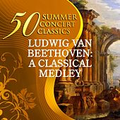 50 Summer Concert Classics: Ludwig van Beethoven - A Classical Medley by Various Artists
