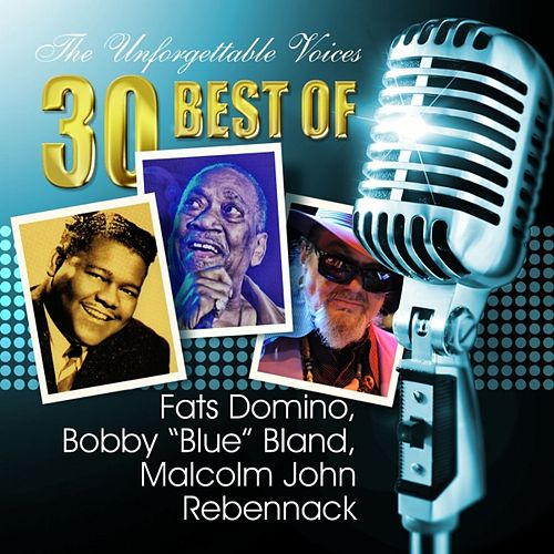 The Unforgettable Voices: 30 Best of Fats Domino, Bobby ' Blue ' Bland, Malcolm John Rebennack by Various Artists