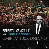 Umirem 100x Dnevno (with Tony Cetinski) (feat. Tony Cetinski) - Single by Perpetuum Jazzile