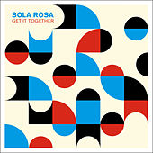 Get It Together by Sola Rosa