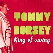 Tommy Dorsey King of Swing by Tommy Dorsey
