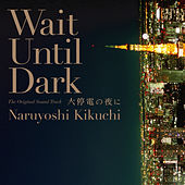 Wait Until Dark The Original Sound Track by Naruyoshi Kikuchi