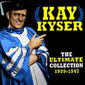 The Ultimate Collection (1939-1947) by Kay Kyser