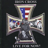 Live For Now! by Iron Cross