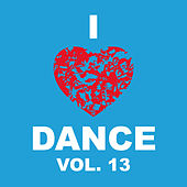 I Love Dance Vol. 13 by Various Artists