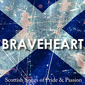 Braveheart - Songs Of Pride And Passion by Various Artists