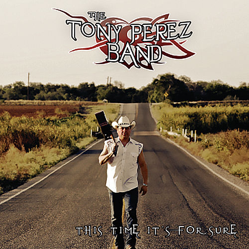 This Time It's For Sure by The Tony Perez Band