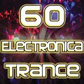 60 Electronica Trance (Best of Electronic Dance Music, Goa, Techno, Psy Trance, Hard House, Acid, Hard Style, Rave, Electro Hits) by DJ Electronica Trance