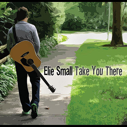Take You There by Elie Small