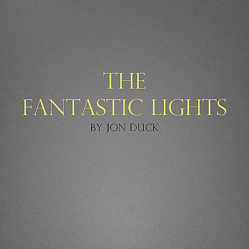 The Fantastic Lights by Jon Duck