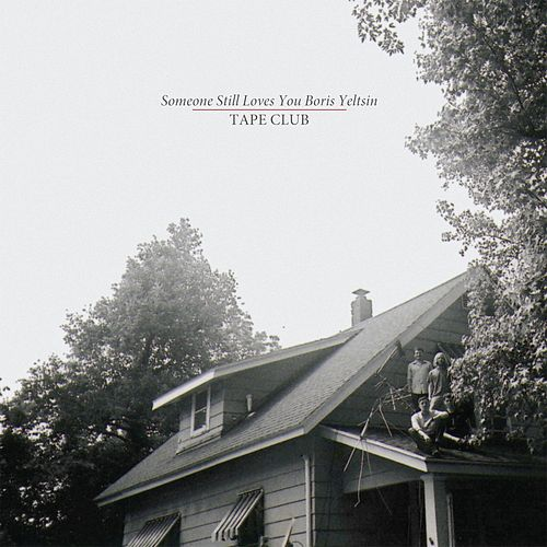 Tape Club by Someone Still Loves You Boris Yeltsin