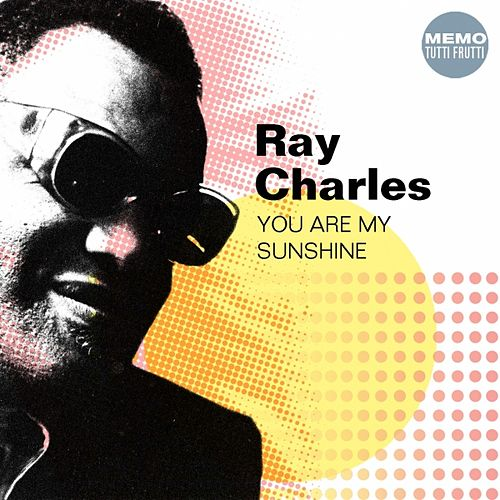 You Are My Sunshine by Ray Charles