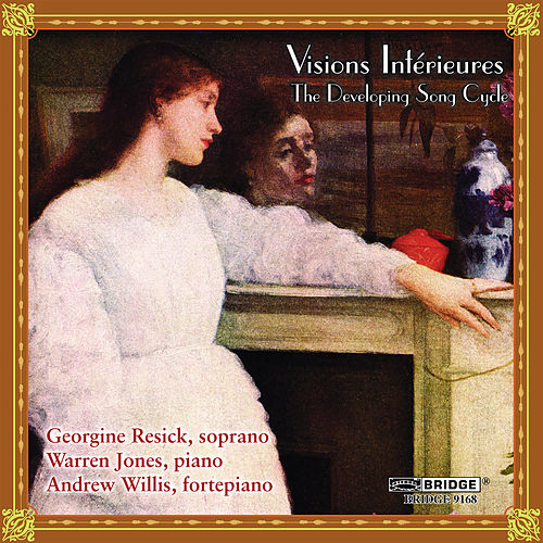Visions Interieures – The Developing Song Cycle by Georgine Resick