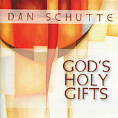 God's Holy Gifts by Dan Schutte