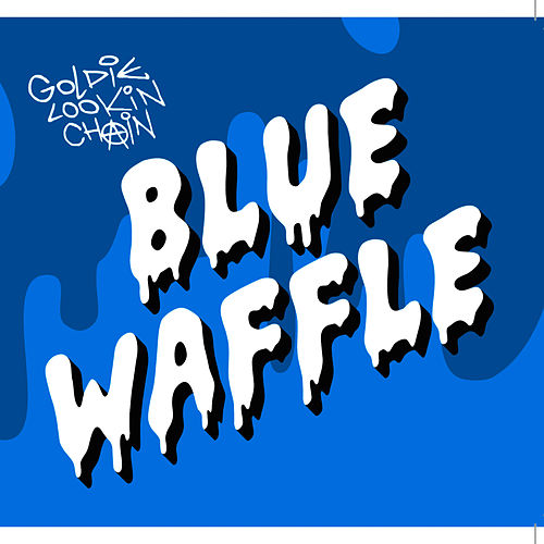 Blue Waffle by Goldie Lookin' Chain