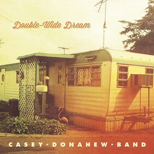 Double-Wide Dream by Casey Donahew