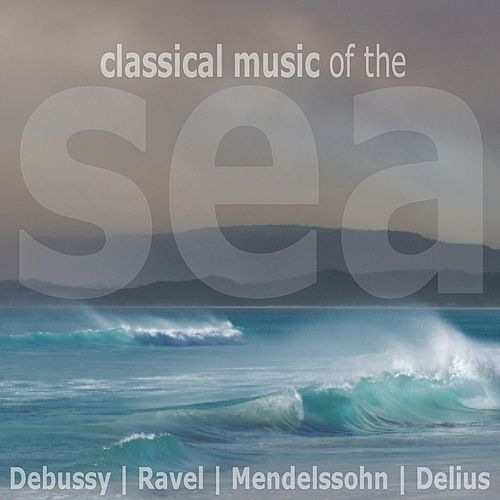 Classical Music of the Sea by Various Artists