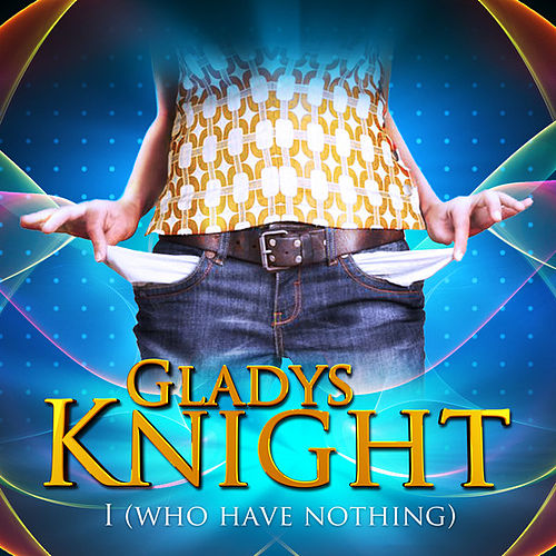 I Who Have Nothing by Gladys Knight