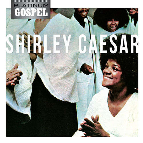 Platinum Gospel-Shirley Caesar by Shirley Caesar