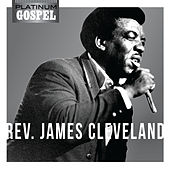 Platinum Gospel- Rev. James Cleveland by Rev. James Cleveland