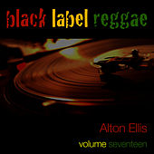 Black Label Reggae-Alton Ellis-Vol. 17 by Alton Ellis