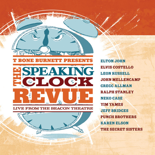 The Speaking Clock Revue Live from The Beacon Theatre by T Bone Burnett