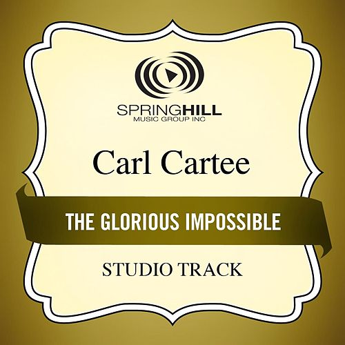 The Glorious Impossible (Studio Track) by Carl Cartee
