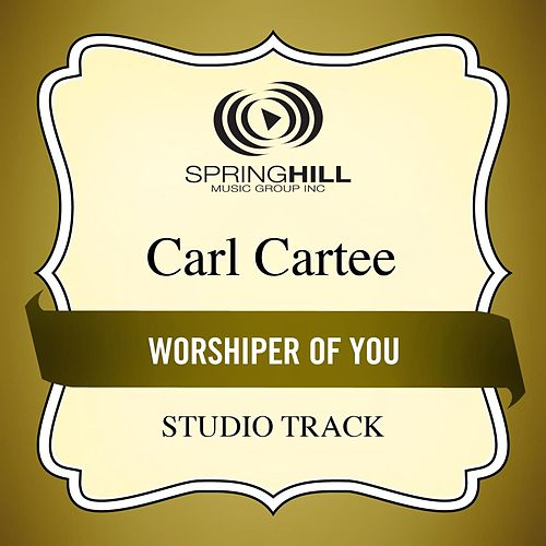Worshiper of You (Studio Track) by Carl Cartee