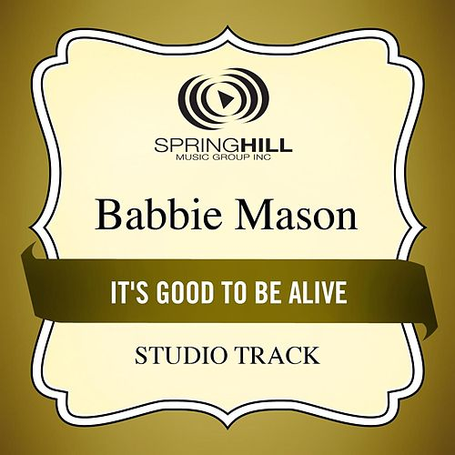 It's Good to Be Alive (Studio Track) by Babbie Mason