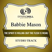 The Spirit Is Willing (But the Flesh Is Weak) [Studio Track] by Babbie Mason
