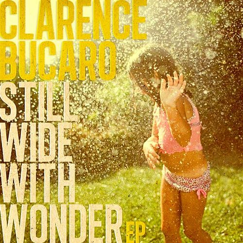 Still Wide With Wonder EP by Clarence Bucaro