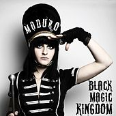 Black Magic Kingdom by Maduro