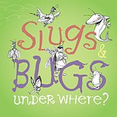 Slugs & Bugs Under Where? by The Slugs