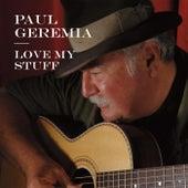 Love My Stuff by Paul Geremia